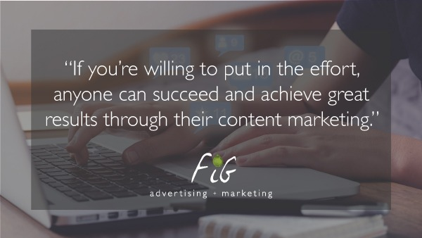A business owner's guide to content marketing in Denver. This quote image reads, 'If you are willing to put in the effort, anyone can succeed and achieve great results through their content marketing.'